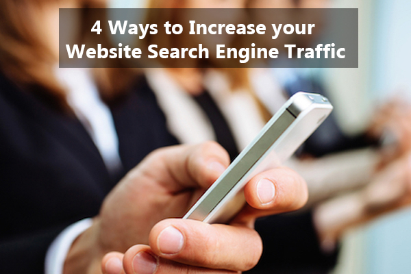 4 ways to increase your website search engine traffic