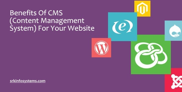 Benefits Of CMS (Content Management System) For Your Website